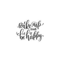 wake up and be happy - black and white hand vector image