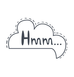 word hmm hand drawn comic speech bubble template vector image