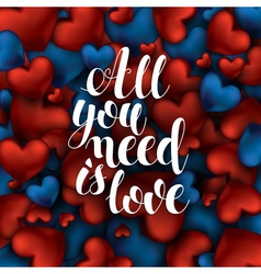 All you need is love text on red and blue vector image