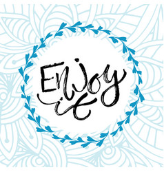 enjoy it inspirational calligraphy modern print vector image