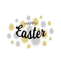 happy easter black t lettering with halftone eggs vector image