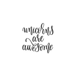 unicorns are awesome hand lettering inscription vector image vector image