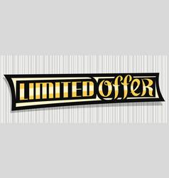 Banner for limited offer vector