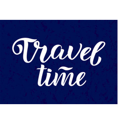 travel time lettering hand drawn art ink vector image vector image