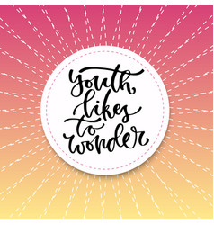 Youth likes to wonder inspirational calligraphy vector