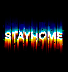 stay home - glitch text for self-quarantine times vector image