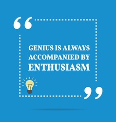 Inspirational motivational quote Genius is always vector