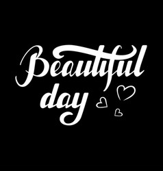 Inspirational quote beautiful day vector