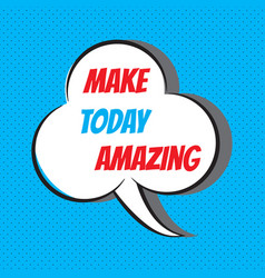 make today amazing motivational and inspirational vector image vector image