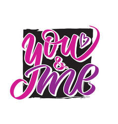 you and me writing - valentine lettering text vector image