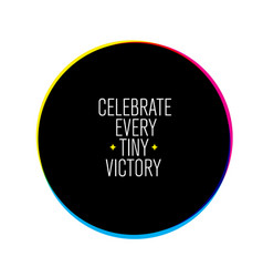 Celebrate every tiny victory inspiring creative vector