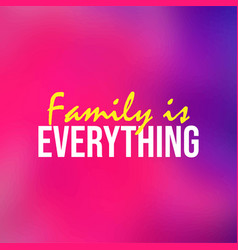 Family is everything life quote with modern vector