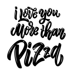 I love you more than pizza lettering phrase on vector