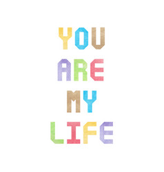 colorful watercolor on you are my life text vector image