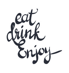 eat drink enjoy black hand written phase on white vector image