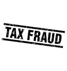 square grunge black tax fraud stamp vector image