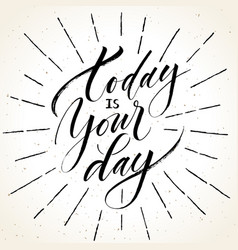 today is your day inspirational quote vector image