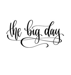 big day - hand lettering inscription to vector image