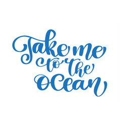 take me to the ocean text hand drawn summer vector image