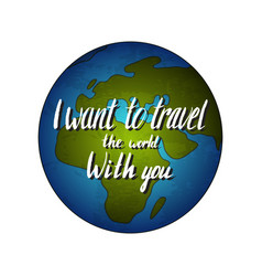 globe earth with quote - i want to travel the vector image