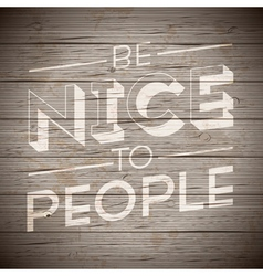 Slogan wood brown be nice to people vector