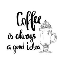 coffee is always a good idea hand lettering design vector image