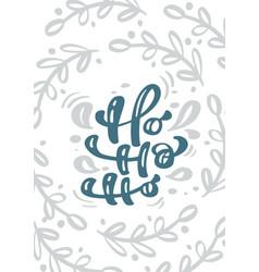 ho-ho-ho calligraphy lettering ho text vector image