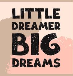 Lillte dreamer big dreams- fun hand drawn nursery vector