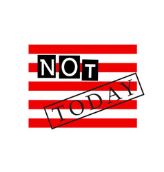 print for t-shirts a slogan not today on a striped vector image