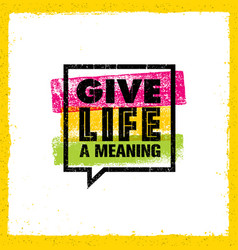 give life a meaning inspiring creative motivation vector image vector image