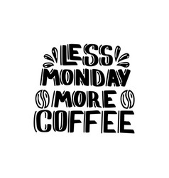 Less monday more coffee vector