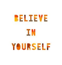 believe in yourself for design vector image