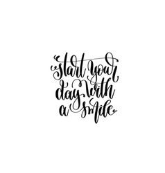 Start your day with a smile hand lettering vector