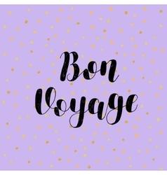 Bon voyage Brush lettering vector image