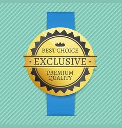 best choice exclusive premium quality golden label vector image