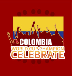 Colombia world cup champion celebrate template vector
