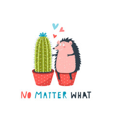 hedgehog and cactus in love no matter what funny vector image