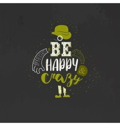 Be happy and crazy Inspirational quote vector