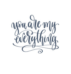 you are my everything - hand lettering romantic vector image
