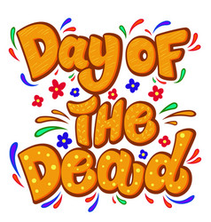 day of the dead lettering phrase with flourish vector image
