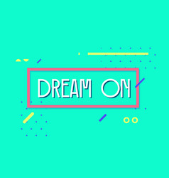 dream on banner simple minimal typography phrase vector image