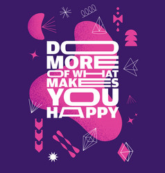 do more of what makes you happy outstanding vector image