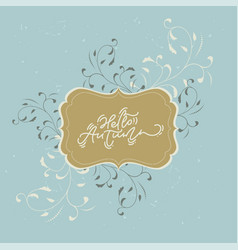hello autumn calligraphy lettering text in vector image
