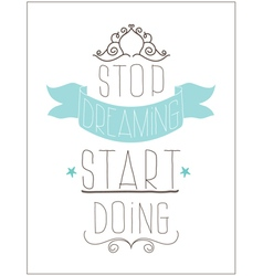 Vintage poster Stop dreaming start doing vector image
