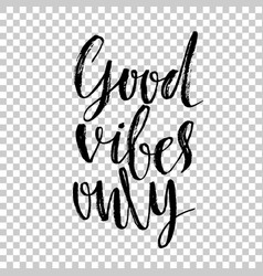 good vibes only hand drawn dry brush lettering vector image