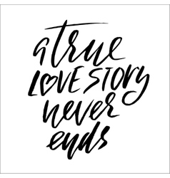 True love story never ends Brush calligraphy vector