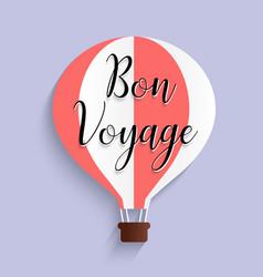 hot air balloon bon voyage calligraphy text flat vector image vector image