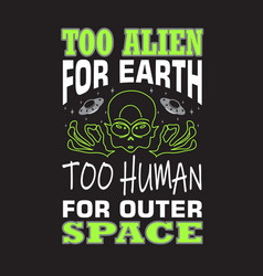 aliens quotes and slogan good for t-shirt too vector image