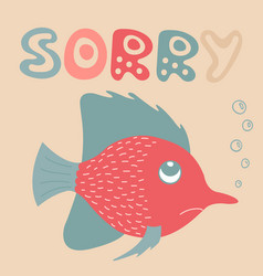 Lovely of the apologizing small fish vector
