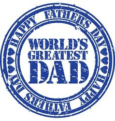 Happy fathers day worlds greatest dad stamp vector image vector image